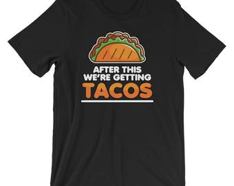 After This We're Getting Tacos Short Sleeve T-shirt Gift Men and Women Athletes, Body Builder, Gift for Dad, Mom, Brother, Sister
