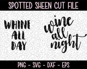 Whine All Day / Wine All Night PNG SVG eps and dxf Files for Cutting Machines Cameo or Cricut
