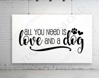 All you need is love and a dog Quote Vector Digital Design - Typography, Printable Dog Saying, ai svg pdf, Clipart, SVG Quotes, Friend Gift