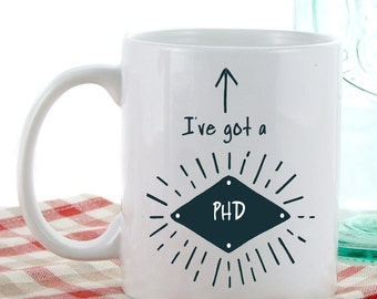 Graduate Gifts | I've Got a PHD Mug | Coffee Mugs | Tea Mugs | Graduation Gift Ideas