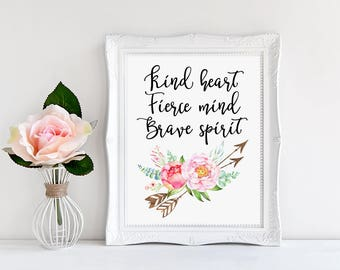 Mortivational Quote, Kind heart  Fierce mind  Brave spirit, Arrows Print, Inspirational, Nursery Decor, Calligraphy Art, Watercolor Floral
