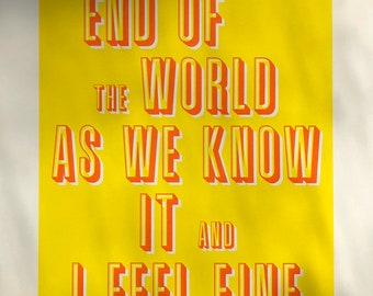 Screen Print, Poster, REM 'It's the end of the world as we know it and I feel fine'