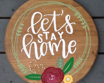 Let's Stay Home Hand Painted Floral Wood Round, Cozy Handmade Home Decor, Floral Home Sign to Stand or Hang, Hand Lettered Round Sign