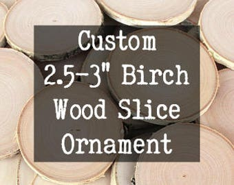 "Hand Painted Custom 2.5"" - 3"" Birch Wood Slice Ornament, Christmas Ornament, Rustic Christmas Ornaments"