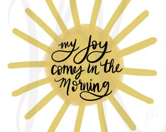 My Joy Comes in the Morning Print   Download