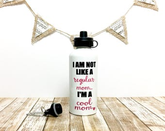 I'm not like a regular mom...I'm a cool mom // mean girls // I'm a cool mom water bottle // water bottle // gift for mom // cool mom