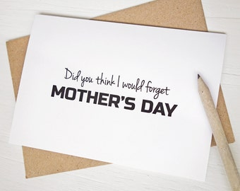 Funny Mother's day card gift for Mom Did you think I would forget mother's day