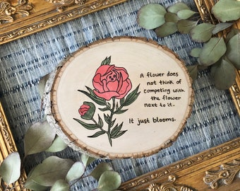 A Flower Does Not Think Of Competing Quote. Wood burned art, then hand painted. Ready to ship.