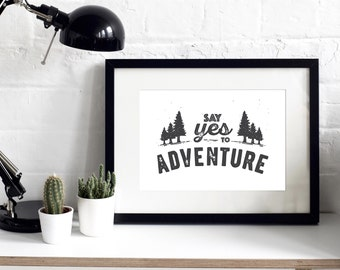 Say Yes To Adventure Print - Adventure Print - Typography Print - Adventure Quote - Inspirational Quotes - Gift for Him - Gift for Her