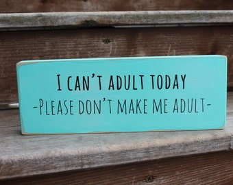 """Blessing Block - """"I can't adult today. Please don't make me adult."""" - Blessing Block - Wood Sign - Home Decor"""