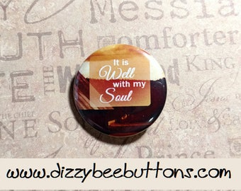 It is well with my soul - Pinback Button - Magnet - Keychain - Christianity - Christian Quote - Inspirational Quote - Blessed