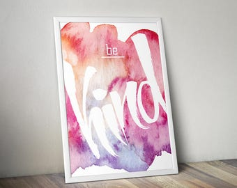 Be Kind Print, Motivational Poster, Art Print, Wall Art, Watercolor Painted Print