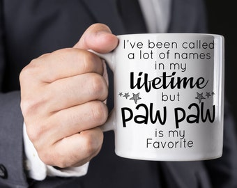 Gift for Paw Paw, Paw Paw Coffee Mug I've Been Called a Lot of Names in my Life But Paw Paw Is My Favorite, Father's Day Gift