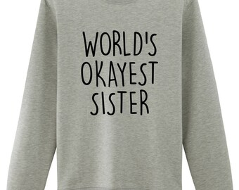 Sister gift, Sister Sweater, World's Okayest Sister Sweater   - 1292