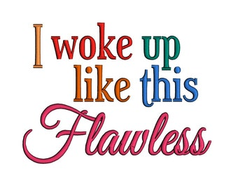 I Woke up like this, Flawless. Instant Download Machine Embroidery Design. 4x4 5x7 6x10