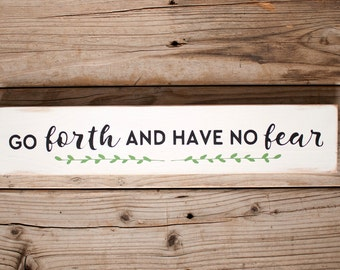 Go Forth and Have No Fear Wooden sign