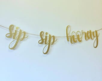 Sip Sip Hooray Banner, Shower, Engagement, Wedding, Occasions