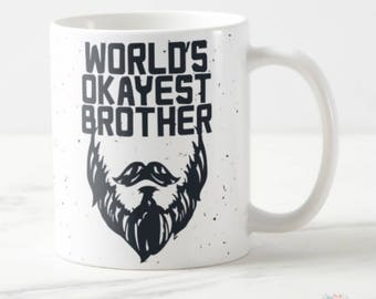 Brother Gift, Worlds Okayest Brother Mug, Brother Gift Birthday, Brothers Gift from Sister, Brother Wedding Gift, Brother Coffee Mugs