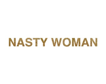 Iron-on Nasty Woman Gold Glitter Font - Election 2016 Hillary Clinton