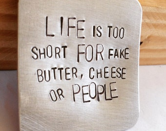 Foodie magnet, food for thought, life is too short for fake butter, cheese, or people metal magnet