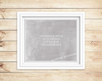Everything Will Be OK in the End - 8x10 digital printable file - instant download
