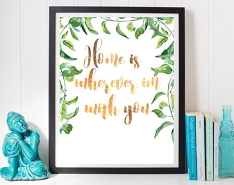 Home is wherever Im with you instant digital gold floral print