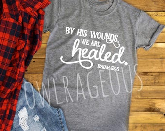 By his wounds we are healed shirt FREE SHIPPING