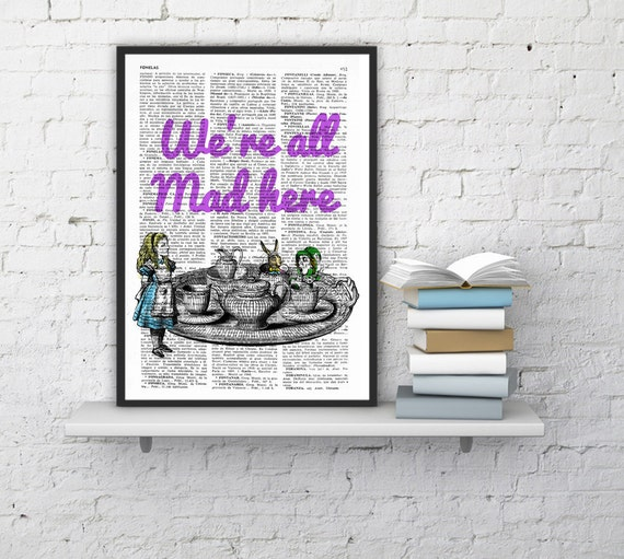 BOGO Sale We re all mad here Alice in wonderland Quote Print, nursery Wall Decor- house art - Poster print, giclee art, gift TYQ019