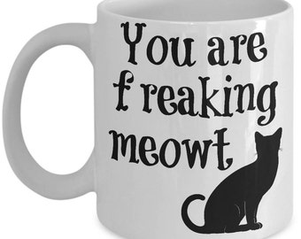 Cat Mug - You Are Freaking Meowt Black Cat Ceramic Cup - Gift For Cat Lover, Cat Owner, Friend, Her, Him - Funny Coffee Mug - Cat Gifts