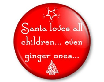 """Santa loves all children... even ginger ones...25mm / 1"""" (1 inch) Pin Button Badge Father Christmas Red Haired Humour Joke Xmas Present Gift"""