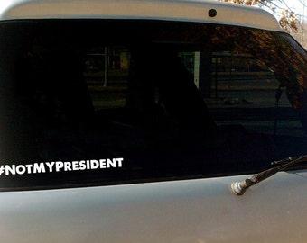 Trump Hashtag Not My President - #NotMyPresident - Anti Donald Trump Decal - Bumper Sticker