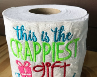 This is the Crappiest gift I could find, embroidered toilet paper