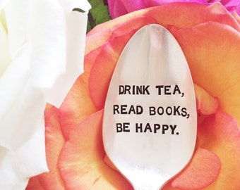 Drink tea, read books, be happy. Stamped Spoon for the tea lover. Reader gift.