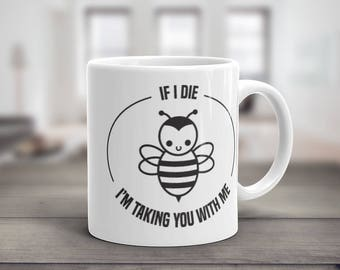 If I Die, I'm Taking You With Me, Coffee Mug, Bumble Bee, Bee Allergy, Funny Quote, Yellow Jacket Wasp, Bee Keeper Gift, Entomologist