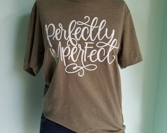 Perfectly Imperfect Tee    Olive T-Shirt    Unisex Cut Hand Lettered Shirt    Embrace Imperfections    Soft Tee
