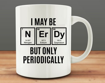 I May be Nerdy, But only Periodically Mug, funny science mug (M670-rts)