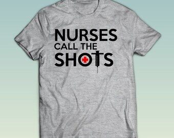 Nurses Call The Shots - Nursing School - TShirt - Nursing Tee - Nursing Student -  Funny Shirt -  Nursing Clothes - NT11