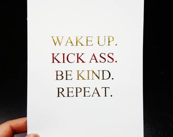 Oops Print - Wake up.  Kick Ass. Be Kind. Repeat. Holographic Glitter Gold & Red Foil 5 x 7 Print - reminder to work and be at your best
