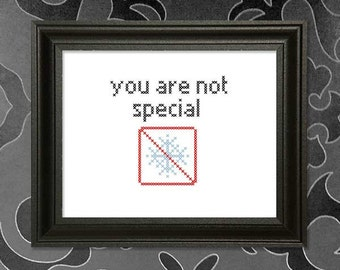 You are Not Special Cross-stitch Pattern