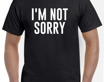 I'm Not Sorry Shirt T Shirt