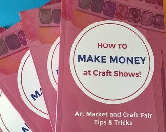 How to Make Money at Craft Shows: Art Market and Craft Fair Tips & Tricks. Sell More at Craft Shows Tips, Etsy Seller Help. **Signed Book**