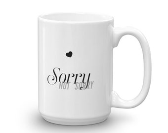 Sorry, not sorry / Coffee Mug / Gift for her