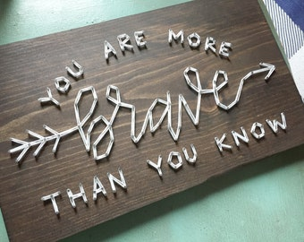 MADE TO ORDER String Art 'You are More Brave Than You Know' Single Line Strung Sign