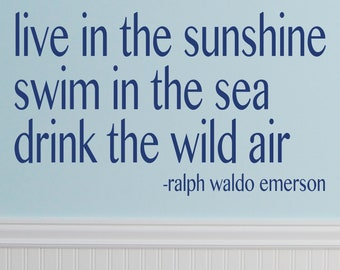 live in the sunshine swim in the sea drink the wild air.  quote by Ralph Waldo Emerson VINYL DECAL 14x22 inches