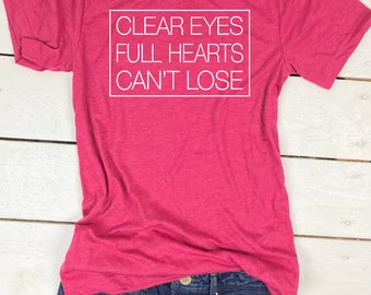 Clear Eyes - Full Hearts - Cant Lose - Clear Eyes Full Hearts Cant Lose Shirt - Friday Night Lights Shirt - Sunday Funday - Football Shirt