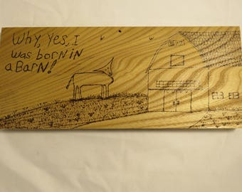 Wood burned Sign - Why YES I Was Raised In A BARN! -Dad Gift-Old Timer saying