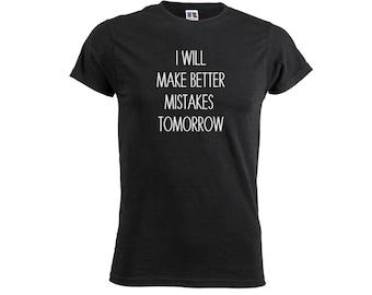 I Will Make Better Mistakes Tomorrow Men's Tshirt Tumblr Funny Grunge Blogger