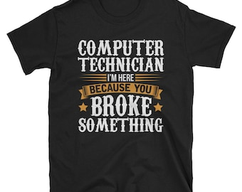 Computer Technician Shirt Computer Technician Gift Funny T-Shirt