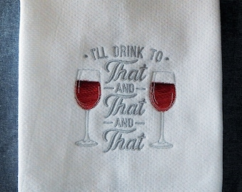 I'll Drink To That With My Favorite Wine Embroidered Kitchen Towel