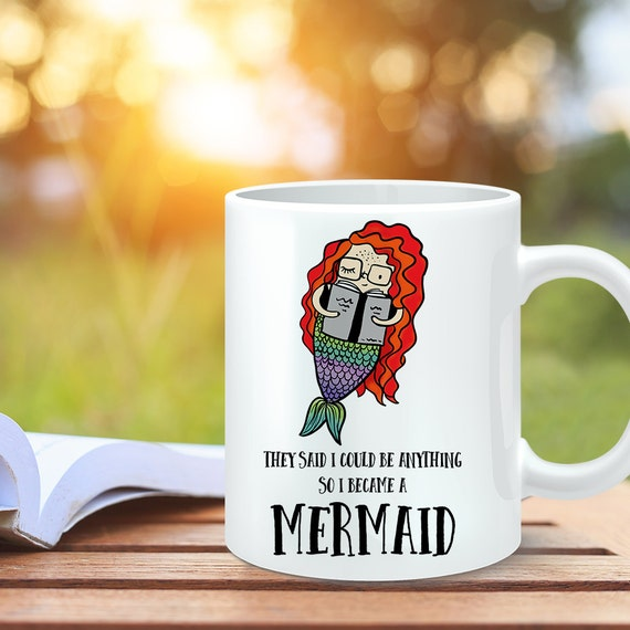 Coffee Mug Mermaid Coffee Cup - They Said I Could Be Anything So I Became a Mermaid